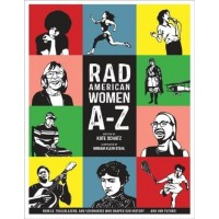 Rad American Women A-Z: Rebels, Trailblazers, and Visionaries Who Shaped Our History...And Our Future!