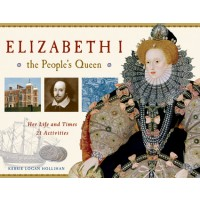 Elizabeth I, The People's Queen: Her Life and Times