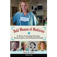 Bold Women of Medicine: 21 Stories of Astounding Discoveries, Daring Surgeries, and Healing Breakthroughs