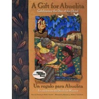 A Gift for Abuelita: Celebrating the Day of the Dead/ Un regalo para Abuelita: En celebración del Día de los Muertos