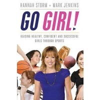 Go Girl!: Raising Healthy, Confident, and Successful Girls Through Sports