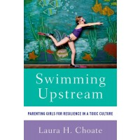Swimming Upstream: Parenting Girls for Resilience in a Toxic Culture