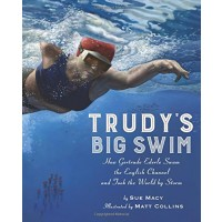 Trudy's Big Swim: How Gertrude Ederle Swam the English Channel and Took the World By Storm
