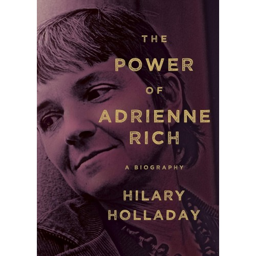 The Power of Adrienne Rich: A Biography