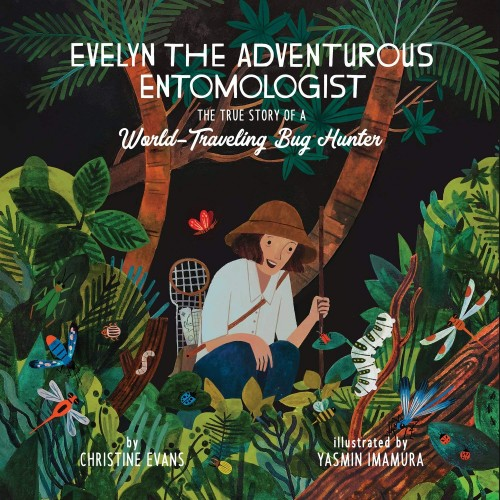 Evelyn the Adventurous Entomologist: The True Story of a World-Traveling Bug Hunter