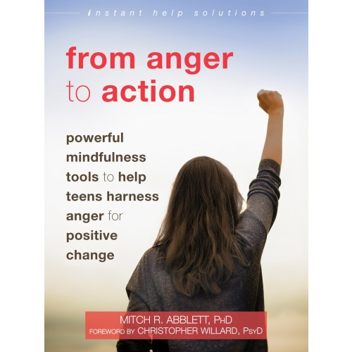 From Anger to Action: Powerful Mindfulness Tools to Help Teens Harness Anger for Positive Change