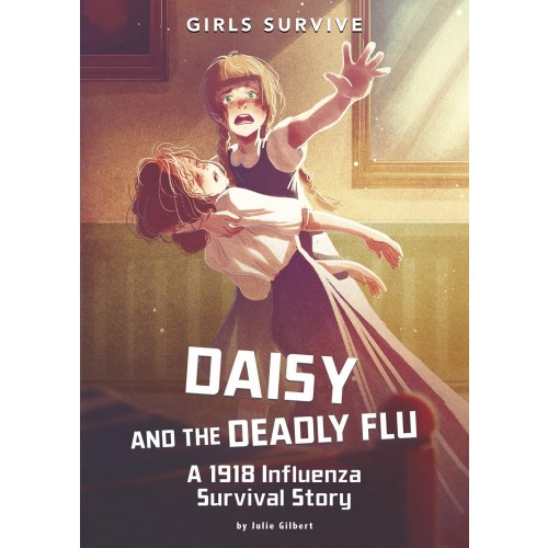 Daisy and the Deadly Flu: A 1918 Influenza Survival Story (Girls Survive)