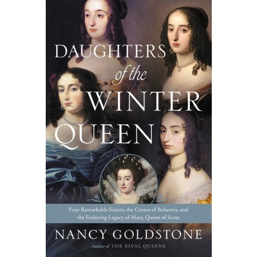 Daughters of the Winter Queen: Four Remarkable Sisters, the Crown of Bohemia, and the Enduring Legacy of Mary, Queen of Scots