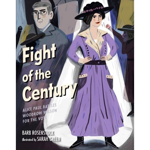 Fight of the Century: Alice Paul Battles Woodrow Wilson for the Vote