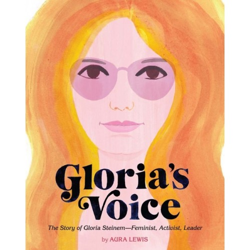 Gloria's Voice: The Story of Gloria Steinem ― Feminist, Activist, Leader