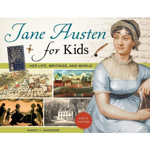 Jane Austen For Kids: Her Life, Writings, and World, with 21 Activities