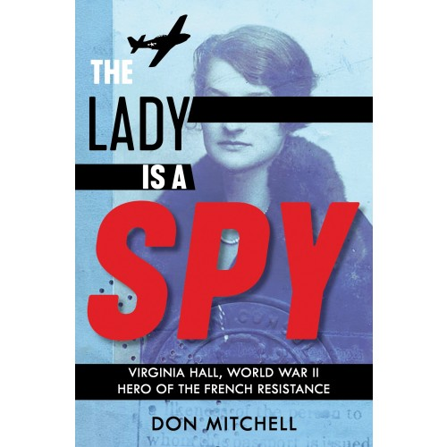 The Lady Is A Spy: Virginia Hall, World War II Hero of the French Resistance
