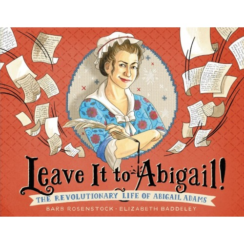 Leave It To Abigail: The Revolutionary Life of Abigail Adams