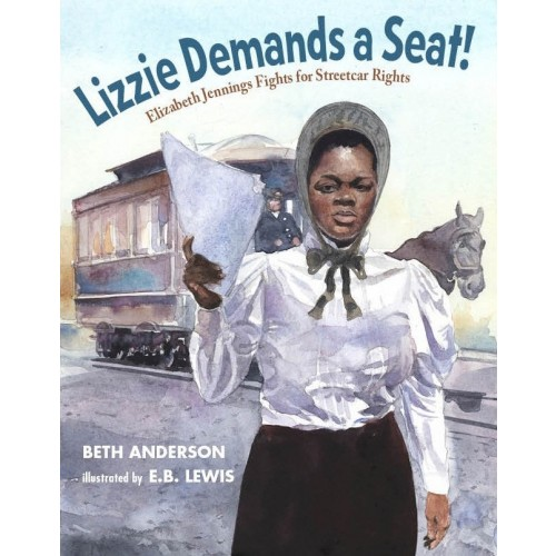 Lizzie Demands A Seat! Elizabeth Jennings Fights for Streetcar Rights