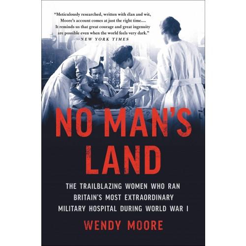 No Man's Land: The Trailblazing Women Who Ran Britain's Most Extraordinary Military Hospital During World War I