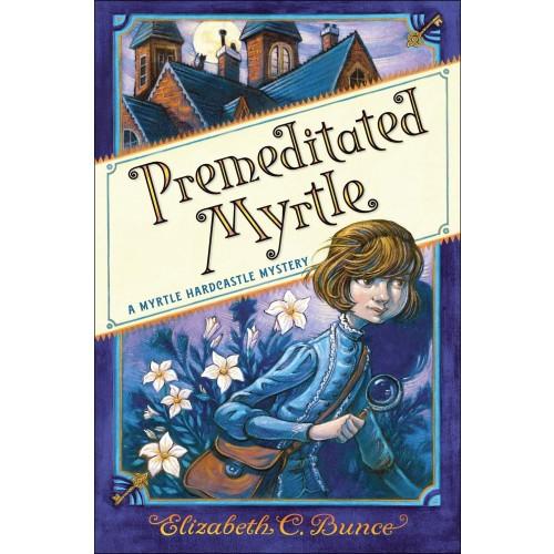 Premeditated Myrtle: A Myrtle Hardcastle Mystery (#1)