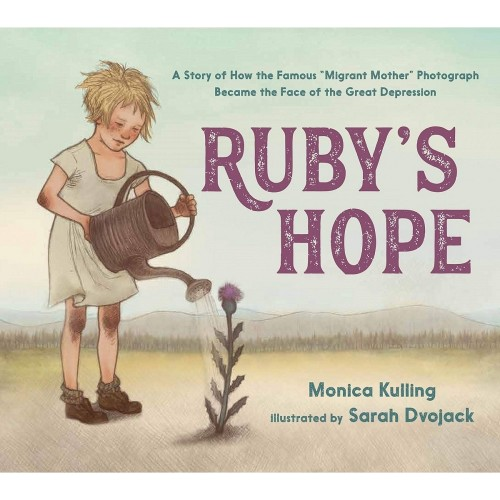 "Ruby's Hope: A Story of How the Famous ""Migrant Mother"" Photograph Became the Face of the Great Depression"