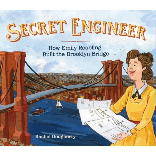 Secret Engineer: How Emily Roebling Built the Brooklyn Bridge