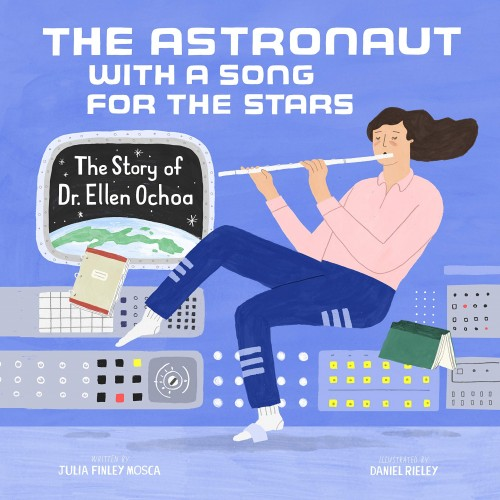 The Astronaut With A Song For The Stars: The Story of Dr. Ellen Ochoa