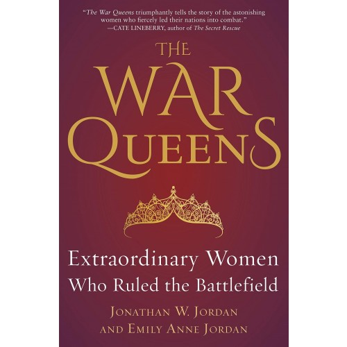 The War Queens: Extraordinary Women Who Ruled the Battlefield