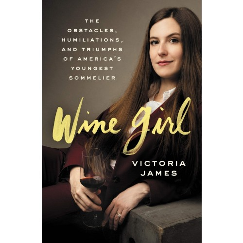 Wine Girl: The Obstacles, Humiliations, and Triumphs of America's Youngest Sommelier