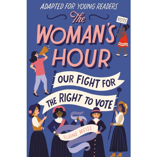 The Woman's Hour: Our Fight for the Right to Vote (Young Readers Edition)