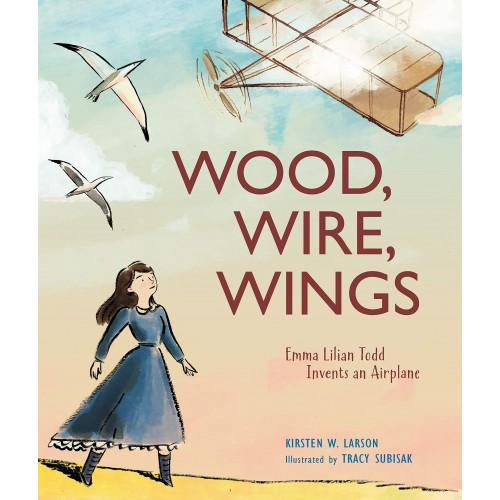 Wood, Wire, Wings: Emma Lilian Todd Invents an Airplane